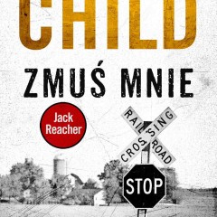 Lee Child – Zmuś mnie