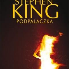 Ofensywa Stephena King trwa – czas na ekranizację Podpalaczki